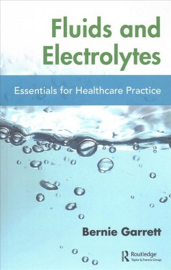 Fluids and Electrolytes : Essentials for Healthcare Practice -  by Bernie Garrett (Paperback)