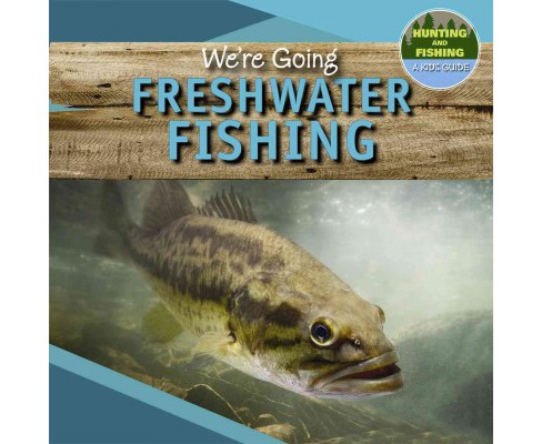 We're Going Freshwater Fishing (Vol 0) (Paperback) (Andrea Palmer) - image 1 of 1