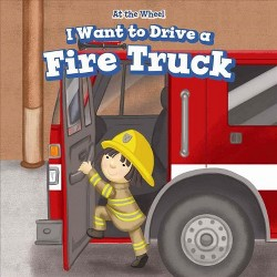 I Want to Drive a Fire Truck (Vol 0) (Library) (Henry Abbot)