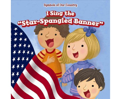 I Sing the Star-spangled Banner (Vol 0) (Paperback) (Caitie McAneney) - image 1 of 1