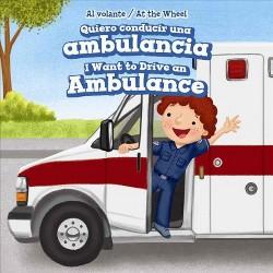 Quiero Conducir Una Ambulancia/ I Want to Drive an Ambulance (Vol 0) (Bilingual) (Library) (Henry Abbot)