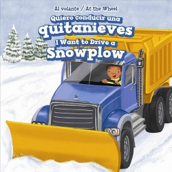 Quiero Conducir Una Quitanieves/ I Want to Drive a Snowplow (Vol 0) (Bilingual) (Library) (Henry Abbot)