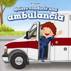 Quiero conducir una ambulancia/ I Want to Drive an Ambulance (Vol 0) (Library) (Henry Abbot)