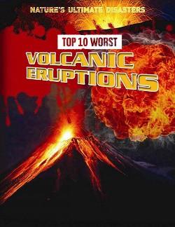 Top 10 Worst Volcanic Eruptions (Library) (Louise Spilsbury)