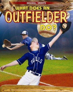What Does an Outfielder Do? (Vol 0) (Paperback) (Paul Challen)