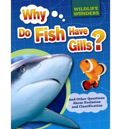 Why Do Fish Have Gills? : And Other Questions About Evolution and Classification (Vol 0) (Library) (Pat - image 1 of 1