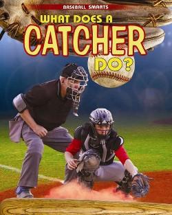 What Does a Catcher Do? (Vol 0) (Paperback) (Paul Challen)