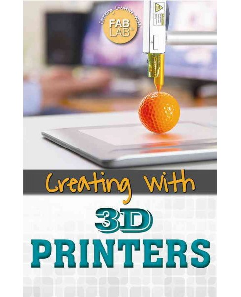 Creating With 3d Printers (Vol 0) (Library) (Amie Leavitt) - image 1 of 1
