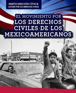 El Movimiento Por Los Derechos Civiles De Los Mexicoamericanos/ Mexican American Civil Rights Movement