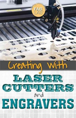 Creating With Laser Cutters and Engravers (Vol 0) (Library) (Mary-Lane Kamberg)