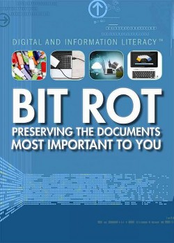 Bit Rot : Preserving the Documents Most Important to You (Vol 0) (Library) (Marcia Amidon Lusted)