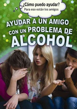 Ayudar a un amigo con un problema de alcohol/ Helping a Friend With an Alcohol Problem (Vol 0) (Library)