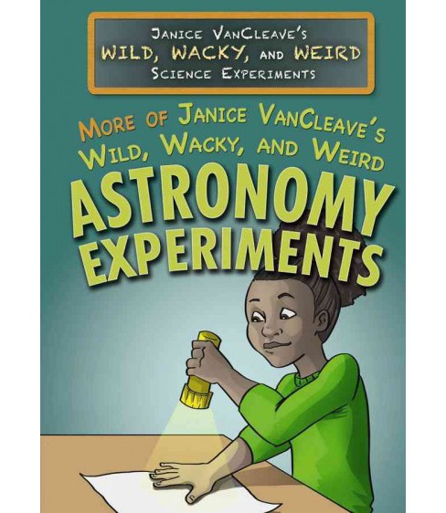 More of Janice Vancleave's Wild, Wacky, and Weird Astronomy Experiments (Vol 0) (Library) (Janice Pratt - image 1 of 1