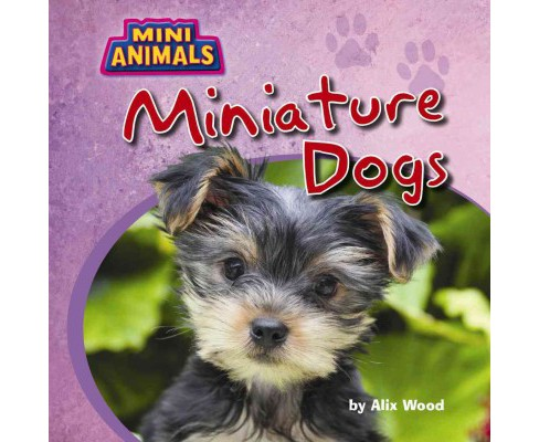 Miniature Dogs (Vol 0) (Library) (Alix Wood) - image 1 of 1