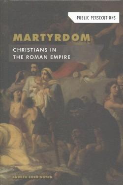 Martyrdom : Christians in the Roman Empire (Vol 4) (Library) (Andrew Coddington)