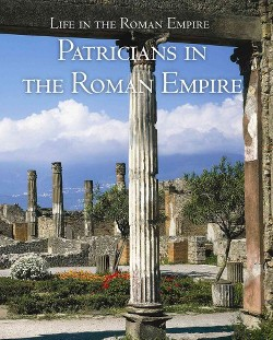 Patricians in the Roman Empire (Vol 1) (Library) (Denise Jacobs)