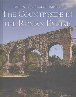 Countryside in the Roman Empire (Vol 4) (Library) (Allison Lane)