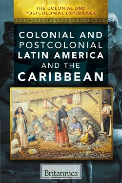 Colonial and Postcolonial Latin America and the Caribbean (Vol 0) (Library)