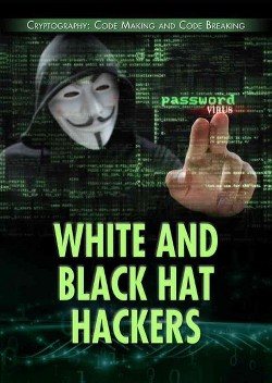 White and Black Hat Hackers (Vol 0) (Library) (Jason Porterfield)