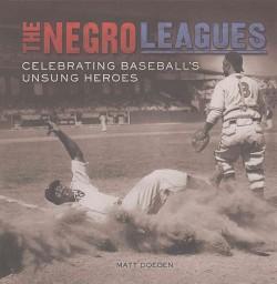 Negro Leagues : Celebrating Baseball's Unsung Heroes (Library) (Matt Doeden)