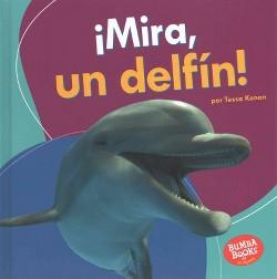 Mira, un delfín! / Look, a Dolphin! (Library) (Tessa Kenan)
