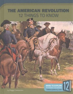 American Revolution : 12 Things to Know (Library) (Peggy Caravantes)