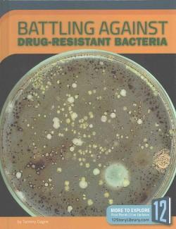 Battling Against Drug-resistant Bacteria (Library) (Tammy Gagne)