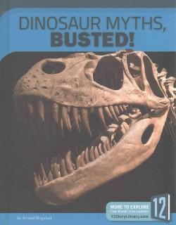 Dinosaur Myths, Busted! (Library) (Arnold Ringstad)