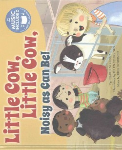 Little Cow, Little Cow, Noisy As Can Be! (Library) (Charles Ghigna)