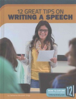 12 Great Tips on Writing a Speech (Library) (Catherine Elisabeth Shipp)
