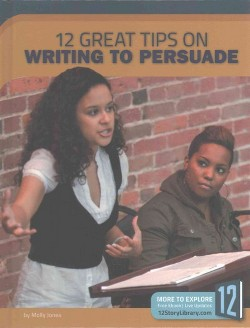 12 Great Tips on Writing to Persuade (Library) (Molly Jones)