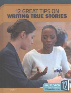 12 Great Tips on Writing True Stories (Library) (Molly Jones)