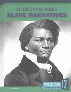 12 Questions About Slave Narratives (Library) (Lois Sepahban)