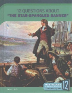 12 Questions About the Star-spangled Banner (Library) (Jamie Kallio)
