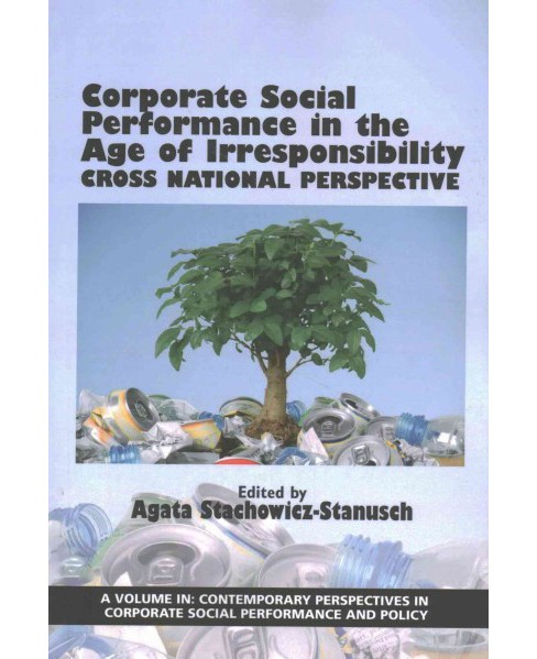 Corporate Social Performance in the Age of Irresponsibility : Cross National Perspective (Paperback) - image 1 of 1
