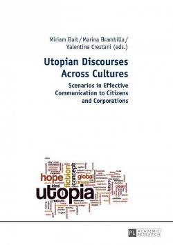 Utopian Discourses Across Cultures : Scenarios in Effective Communication to Citizens and Corporations