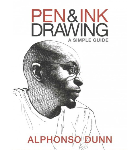 Pen & Ink Drawing : A Simple Guide (Paperback) (Alphonso Dunn) - image 1 of 1