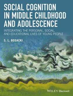 Social Cognition in Middle Childhood and Adolescence : Integrating the Personal, Social, and Educational