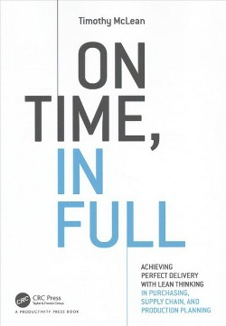 On Time, in Full : Achieving Perfect Delivery With Lean Thinking in Purchasing, Supply Chain, and