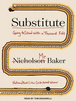 Substitute : Going to School With a Thousand Kids (Unabridged) (CD/Spoken Word) (Nicholson Baker)