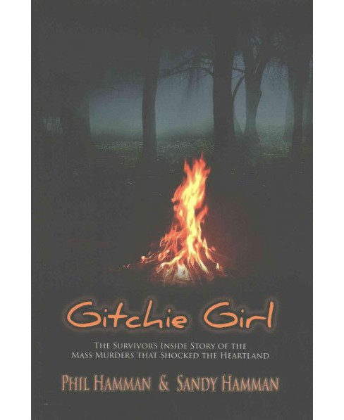 Gitchie Girl : The Survivor's Inside Story of the Mass Murders That Shocked the Heartland (Paperback) - image 1 of 1
