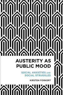 Austerity as Public Mood : Social Anxieties and Social Struggles (Hardcover) (Kirsten Forkert)