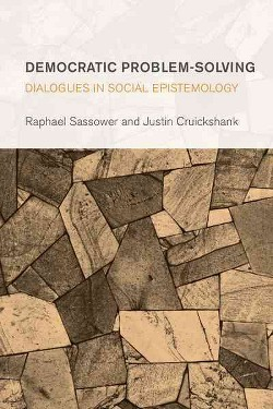 Democratic Problem-solving : Dialogues in Social Epistemology (Hardcover) (Raphael Sassower & Justin