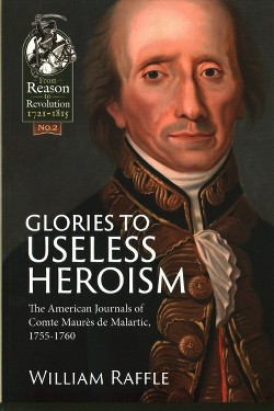 Glories to Useless Heroism : The Seven Years War in North America from the French Journals of Comte