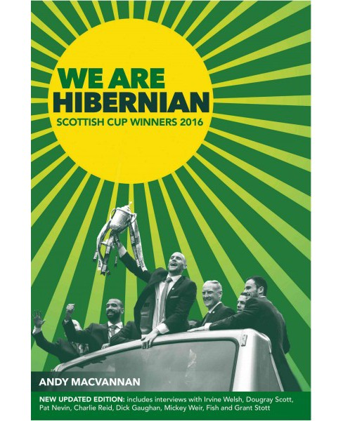 We Are Hibernian : Scottish Cup Winners 2016 (Hardcover) (Andy Macvannan) - image 1 of 1