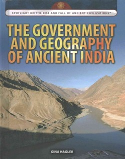 Government and Geography of Ancient India (Vol 0) (Library) (Gina Hagler)