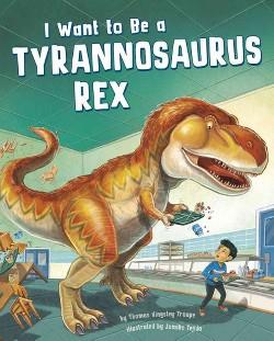 I Want to Be a Tyrannosaurus Rex (Library) (Thomas Kingsley Troupe)