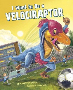 I Want to Be a Velociraptor (Library) (Thomas Kingsley Troupe)