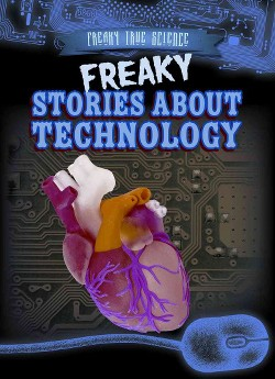 Freaky Stories About Technology (Library) (Ryan Nagelhout)