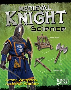 Medieval Knight Science : Armor, Weapons, and Siege Warfare (Library) (Allison Lassieur)